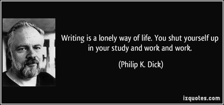 quote-writing-is-a-lonely-way-of-life-you-shut-yourself-up-in-your-study-and-work-and-work-philip-k-dick-224183.jpg