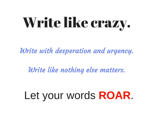Write like a torrent of energy.