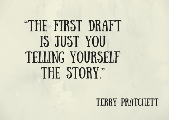 """The first draft is just you telling yourself the story."""